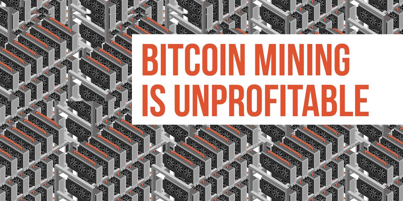 Why Bitcoin Mining is UNPROFITABLE