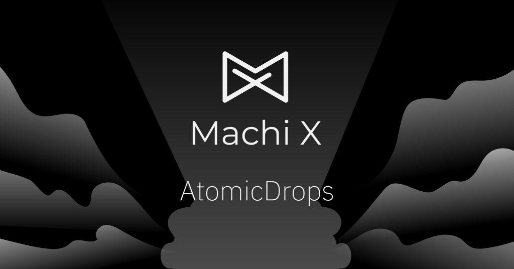 machi-x-atomic-drop