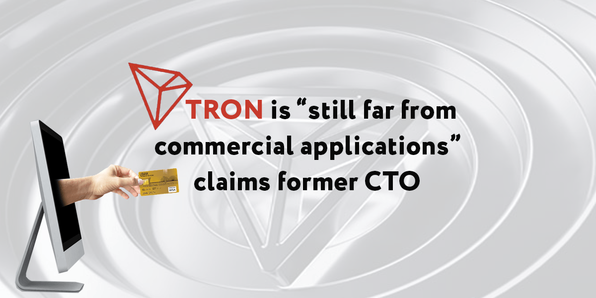 Zhiqiang Chen, former Tron chief technology officer, has claimed that the Tron blockchain is still not ready for commercial use a few months after he left.