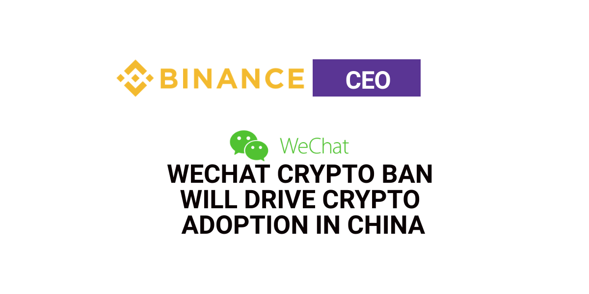 Binance CEO: WeChat crypto ban will drive crypto adoption in China