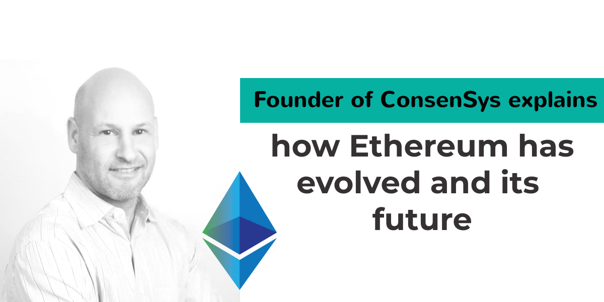 Founder of ConsenSys explains how Ethereum has evolved and its future