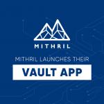 Mithril Launches VAULT App