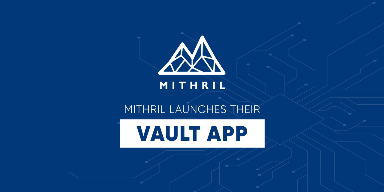 Mithril Launches VAULT App