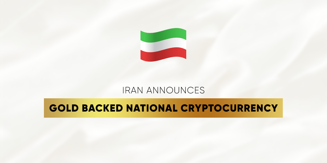 Iran Announces Gold Backed National Cryptocurrency - Asia Crypto Today