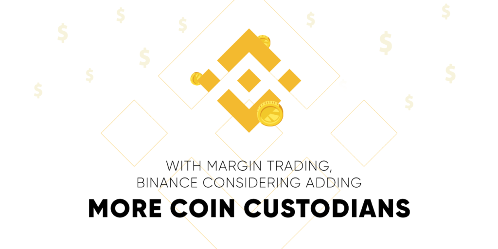 With Margin Trading, Binance Considering Adding More Coin Custodians